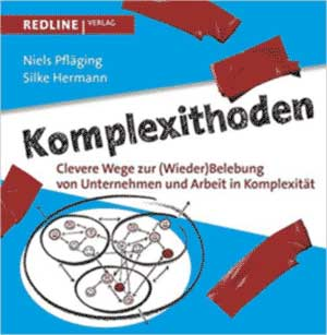 Komplexithoden Clevere Wege zur (Wieder)Belebung von Unternehmen und Arbeit in Komplexität